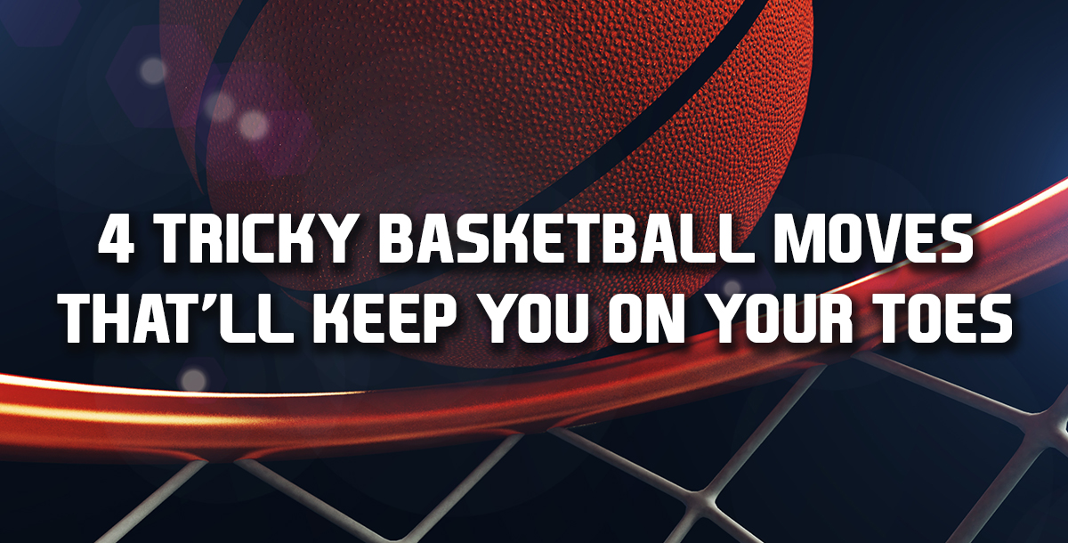 4 Tricky Basketball Moves That