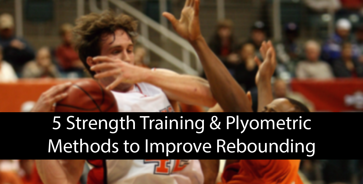 5 Strength Training & Plyometric Methods to Improve Rebounding