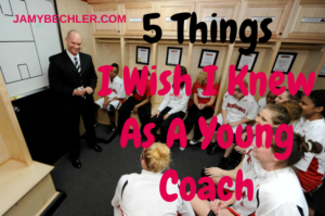 5 THINGS I WISH I KNEW AS A YOUNG COACH