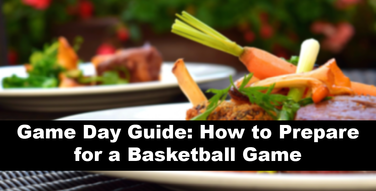 Game Day Guide: How to Prepare for a Basketball Game